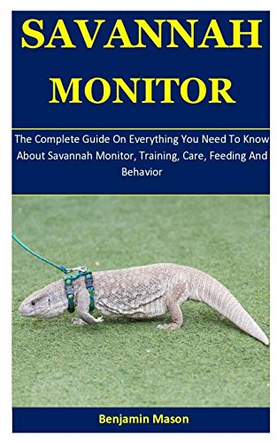 Savannah Monitor: The Complete Guide On Everything You Need To Know About Savannah Monitor, Training, Care, Feeding And Behavior