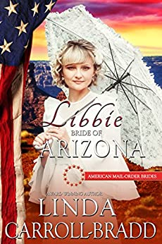 Libbie: Bride of Arizona (American Mail-Order Brides Series Book 48) by [Linda Carroll-Bradd, American Mail-Order Brides]