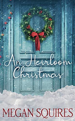 An Heirloom Christmas: A Small-Town Christmas Romance Novel