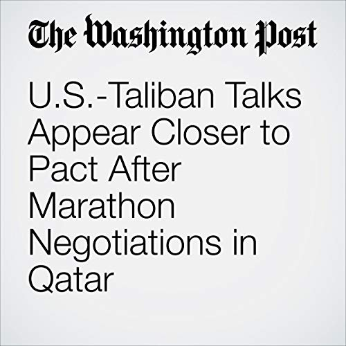 U.S.-Taliban Talks Appear Closer to Pact After Marathon Negotiations in Qatar audiobook cover art