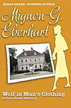 Wolf in Man's Clothing (The Sarah Keate Mysteries Book 6) by [Mignon G. Eberhart, Carl D. Brandt]