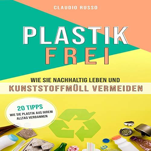 Plastikfrei: Wie Sie nachhältig Leben und Kunstoffmüll vermeinden Titelbild
