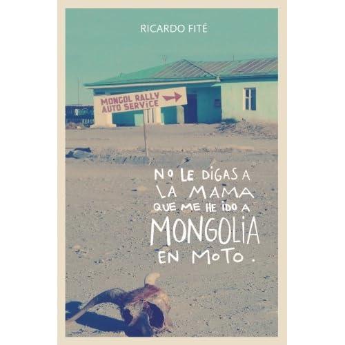 No le digas a la mama que me he ido a Mongolia en moto: Amazon.es ...