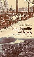 Eine Familie im Krieg: Leben, Sterben und Schreiben 1914-1918