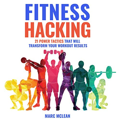 Fitness Hacking     21 Power Tactics That Will Transform Your Workout Results              By:                                                                                                                                 Marc McLean                               Narrated by:                                                                                                                                 Evan Schmitt                      Length: 5 hrs and 39 mins     10 ratings     Overall 4.9