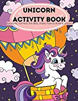 Unicorn Activity Book: Unicorn Activity Book for Kids Ages 4-8: A Fun Kid Workbook Game For Learning, Coloring, Dot To Dot, Mazes, Connecting the Dots, How to Draw a Unicorn!