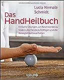 Das HandHeilbuch: Einfache Übungen, um Beschwerden zu lindern, die Hände zu kräftigen und die Beweglichkeit zu erhalten (Körpertherapie für eine ganzheitliche Gesundheit)