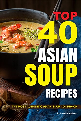 Top 40 Asian Soup Recipes: The Most Authentic Asian Soup Cookbook (English Edition)