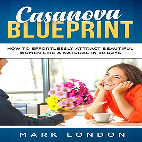 Casanova Blueprint: How to Effortlessly Attract Beautiful Women Like a Natural in 30 Days audiobook cover art