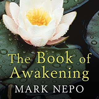 The Book of Awakening                   By:                                                                                                                                 Mark Nepo                               Narrated by:                                                                                                                                 Mark Nepo                      Length: 17 hrs and 27 mins     4 ratings     Overall 4.8