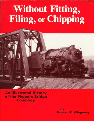 Without Fitting, Filing, or Chipping: An Illustrated History of the Phoenix Bridge Company