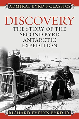 Discovery: The Story of the Second Byrd Antarctic Expedition (Admiral Byrd Classics)