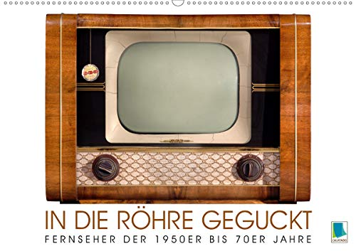 Fernseher der 1950er bis 70er Jahre: In die Röhre geguckt (Wandkalender 2021 DIN A2 quer)