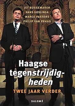 Haagse tegenstrijdigheden, twee jaar verder van [Philip van Praag Jet Bussemaker,Hans Goslinga,Marco Pastors]