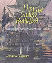 The Last Sailing Battlefleet: Maintaining Naval Mastery, 1815-50 (Conway's History of Sail) by Professor Andrew D. Lambert (1991-12-31)