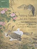Painting Nature for the Nation: Taki Katei and the Challenges to Sinophile Culture in Meiji Japan (Japanese Visual Culture)