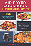 Air Fryer Cookbook for Beginners 2019: 550 Most Wanted Air Fryer Recipes: Easy to Make and Delicious Air Fryer Recipe Plans for Your Family