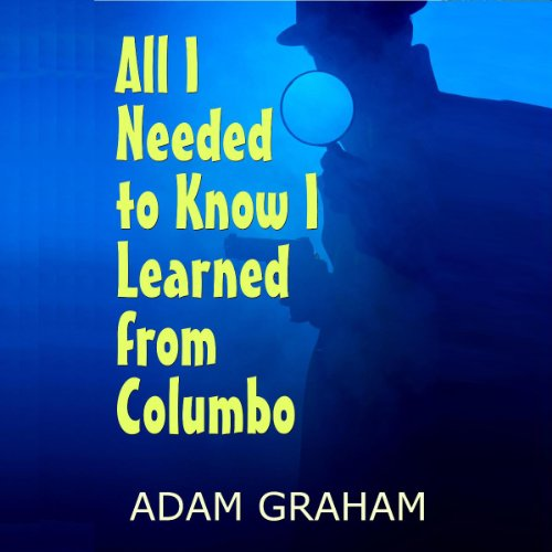 All I Needed to Know I Learned from Columbo audiobook cover art