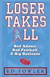 Loser Takes All: Bud Adams, Bad Football, & Big Business