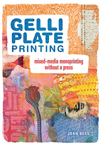 Gelli Plate Printing: Mixed-Media Monoprinting Without a Press (English Edition)