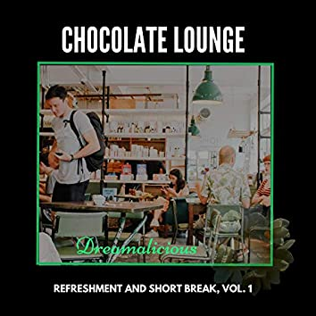 Chocolate Lounge - Refreshment And Short Break, Vol. 1