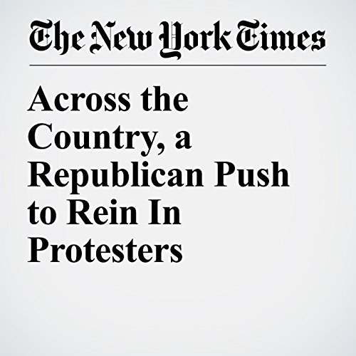 Across the Country, a Republican Push to Rein In Protesters copertina