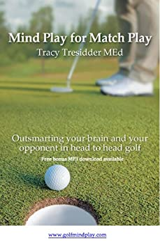 Mind Play for Match Play;Outsmarting your brain and your opponent in head to head golf. by [Tracy Tresidder]