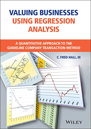 Valuing Businesses Using Regression Analysis: A Quantitative Approach to the Guideline Company Transaction Method Front Cover