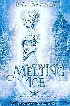 Winter's Dragons. Melting Ice: A Reverse Harem Fantasy Romance (Soulmates of Seasons Book 1) by [Eva Brandt]