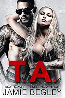 T.A. (Biker Bitches Book 6) by [Jamie Begley]