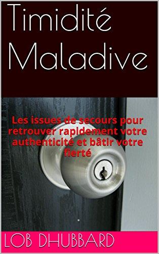 Timidité Maladive: Les issues de secours pour retrouver rapidement votre authenticité et bâtir votre fierté PDF Books