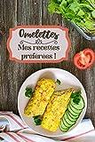 Omelettes Mes recettes préférées !: Carnet de cuisine à remplir (15,24 cms X 22,86 cms, 100 pages) / 98 préparations à noter ou créer !