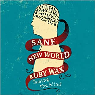 Sane New World     Taming the Mind              By:                                                                                                                                 Ruby Wax                               Narrated by:                                                                                                                                 Ruby Wax                      Length: 6 hrs and 27 mins     33 ratings     Overall 4.5