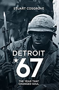Detroit 67: The Year That Changed Soul by [Stuart Cosgrove]