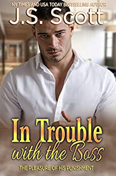 In Trouble With The Boss (The Pleasure Of His Punishment) by [J.S. Scott]