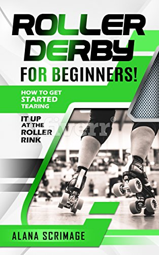 Roller Derby For Beginners!: How To Get Started Tearing It Up At The Roller Rink (English Edition)