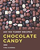 Ah! 150 Yummy Chocolate Candy Recipes: A Yummy Chocolate Candy Cookbook You Will Love
