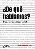 ¿De qué hablamos?: Diccionario político y social