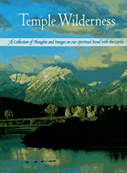Temple Wilderness: A Collection of Thoughts and Images on Our Spiritual Bond With the Earth 1572230517 Book Cover