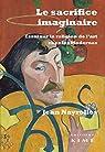 Le sacrifice imaginaire : Essai sur la religion de l'art chez les Modernes par Nayrolles