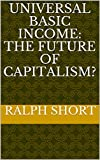 Universal Basic Income: The Future of Capitalism? (English Edition)
