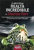 Il libro della realtà incredibile. Strane piogge dal cielo, luci insolite, apparizioni msiteriose e altri eventi inspiegabili