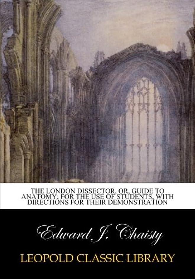 追加一晩実装するThe London dissector, or, Guide to anatomy; for the use of students, with directions for their demonstration
