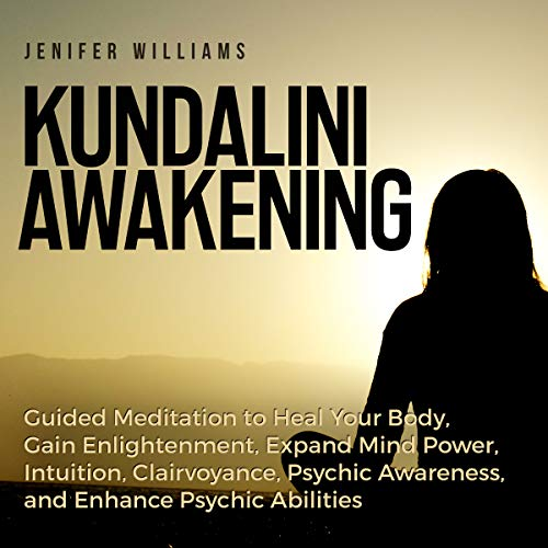 Kundalini Awakening     Guided Meditation to Heal Your Body, Gain Enlightenment, Expand Mind Power, Intuition, Clairvoyance, Psychic Awareness, and Enhance Psychic Abilities              Written by:                                                                                                                                 Jenifer Williams                               Narrated by:                                                                                                                                 Diane Lehman                      Length: 3 hrs and 6 mins     Not rated yet     Overall 0.0