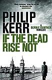 If the Dead Rise Not: Bernie Gunther: Berlin 1936. Sport, corruption, and violent death - Philip Kerr