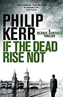 If the Dead Rise Not: Bernie Gunther