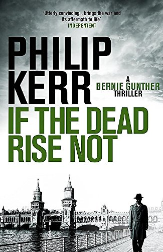 If the Dead Rise Not: Bernie Gunther: Berlin 1936. Sport, corruption, and violent death