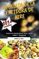 La Biblia de la freidora de aire (AIR FRYER COOKBOOK SPANISH VERSION): Recetas deliciosas para freír, asar y hornear