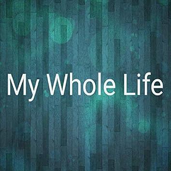 My Whole Life