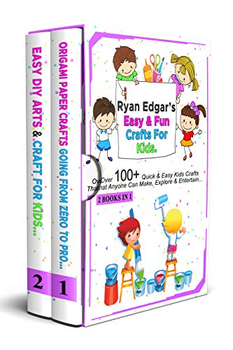 RYAN EDGAR'S EASY & FUN CRAFTS FOR KIDS: Over 100+ Quick & Easy Kids Crafts That Anyone Can Make, Explore & Entertain. (English Edition)